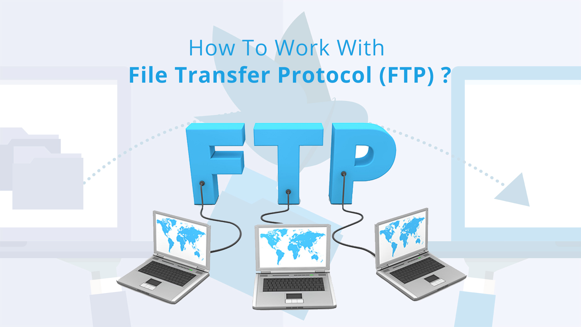 What Is FTP(File Transfer Protocol)? And Its Advantages