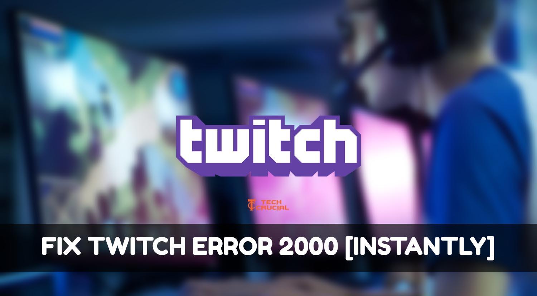 Twitch network error 2000: How to fix it?