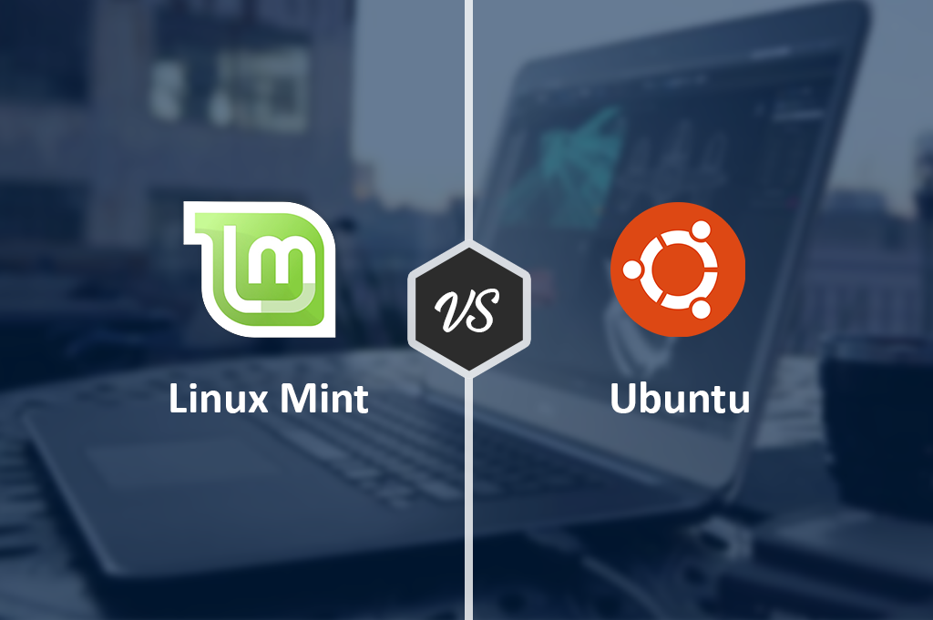 Linux Mint vs. Ubuntu [Detailed Comparison]