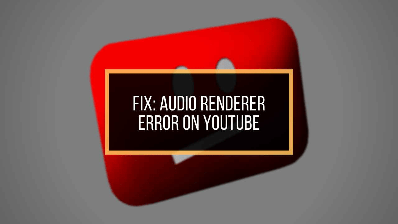 Facing audio renderer error on YouTube? Here's how to fix it