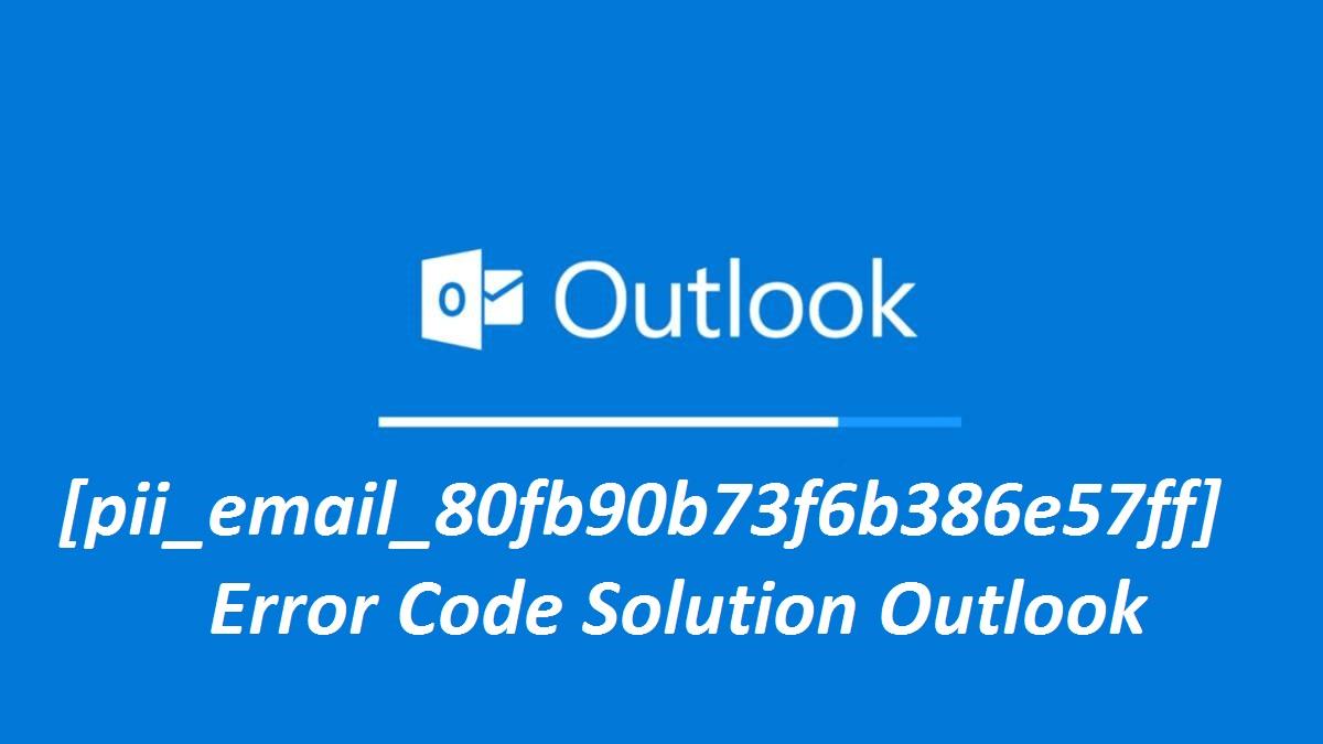 What is [pii_email_80fb90b73f6b386e57ff] Outlook Error Code?