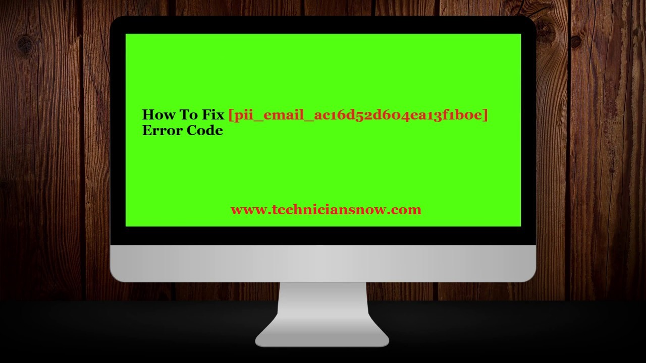 How To Fix [pii_email_ac16d52d604ea13f1b0e] Error Code